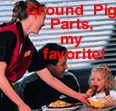 Ground Pig pieces! My Favorite! Dig in dear, pig parts are good for you! After All, Ms Piggy & Kermit eat them!
